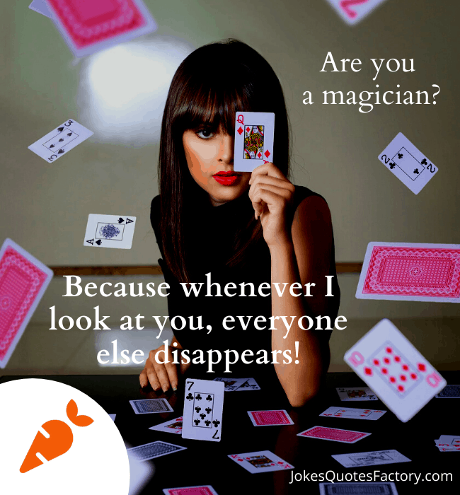Are you a magician because whenever look at you, every one disappears