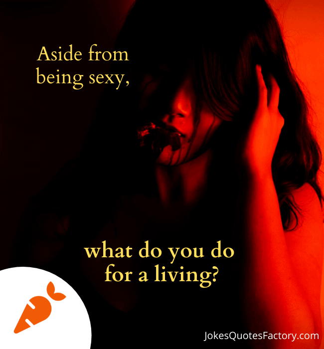 Aside from being sexy, what do you do for a living