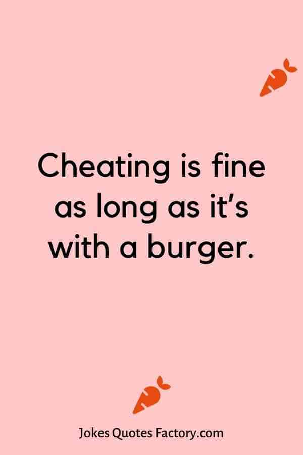 Cheating is fine as long as it's with a burger.