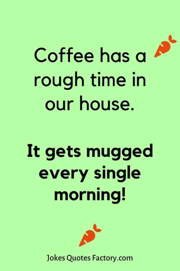 Coffee has a rough time in our house