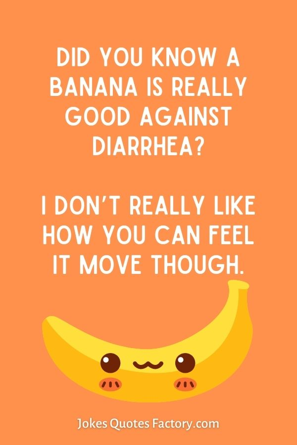 Did you know a banana is really good against diarrhea