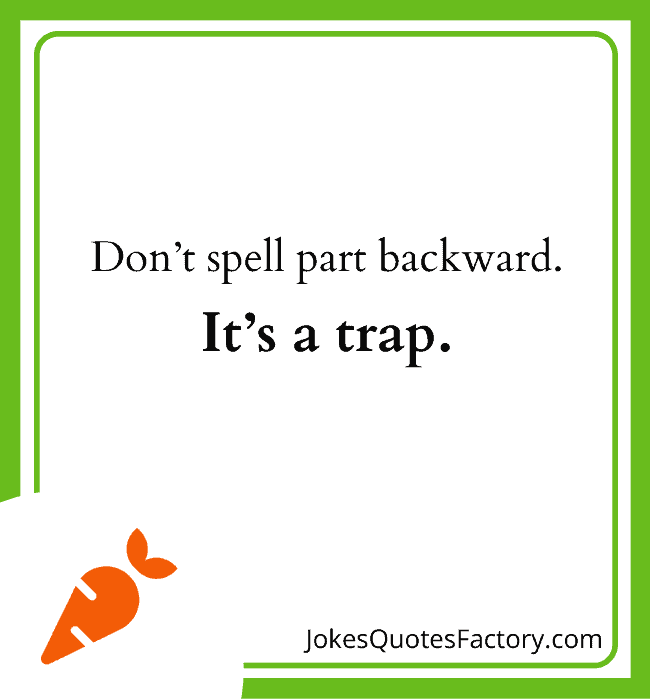 Don't spell part backward. It's a trap