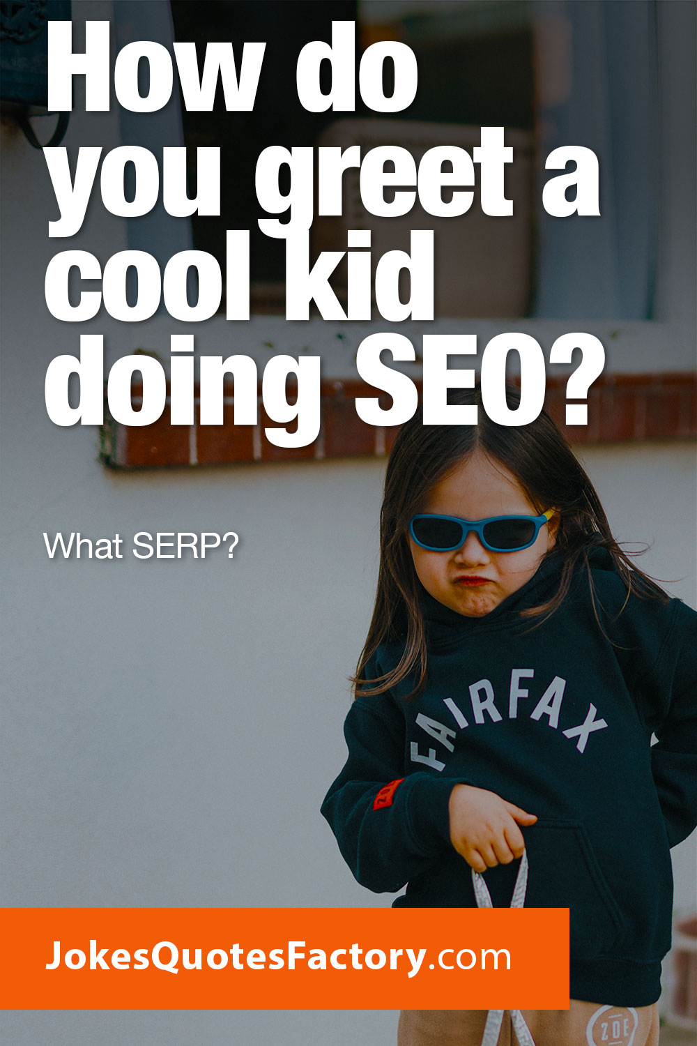 How do you greet a cool kid doing SEO? What SERP?