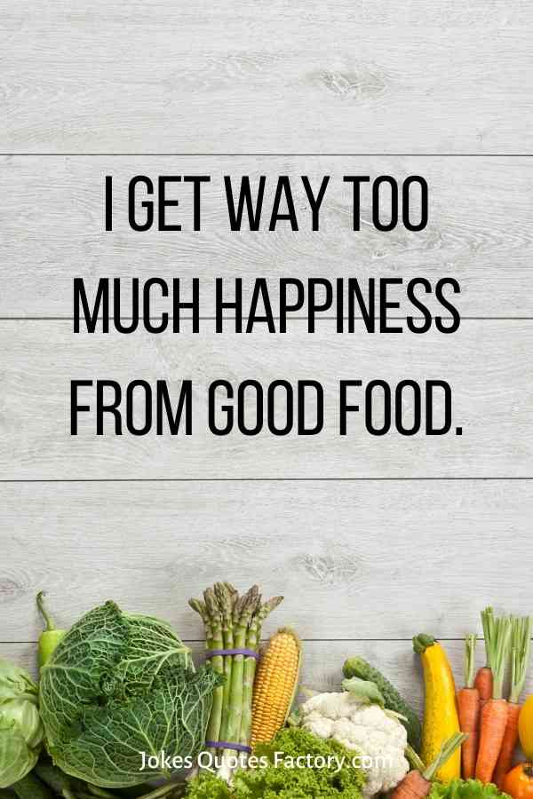 I get way too much happiness from good food.