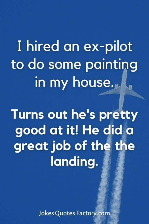 I hired an ex-pilot to do some painting in my house - airplane jokes