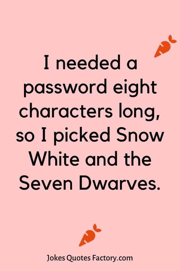 I needed a password eight characters long, so I picked Snow White and the Seven Dwarves