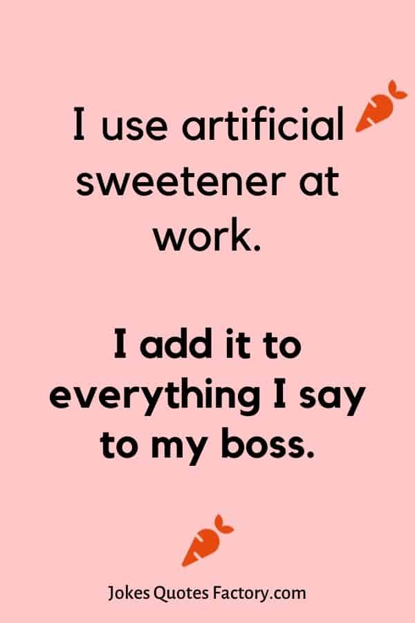 I use artificial sweetener at work