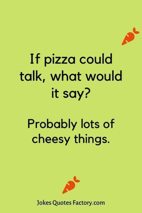 If pizza could talk, what would it say