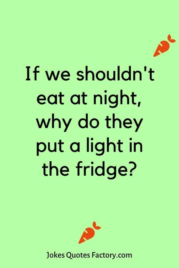 If we shouldn't eat at night, why do they put a light in the fridge