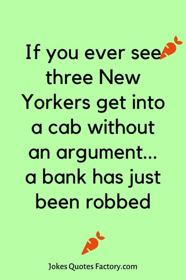 If you ever see three New Yorkers get into a cab without an argument