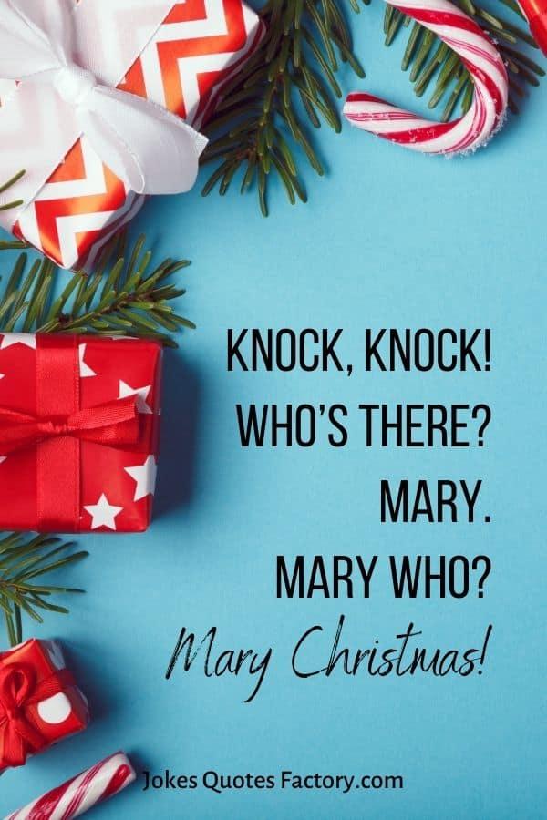 Knock, knock! Who's there? Mary. Mary who? Mary Christmas!