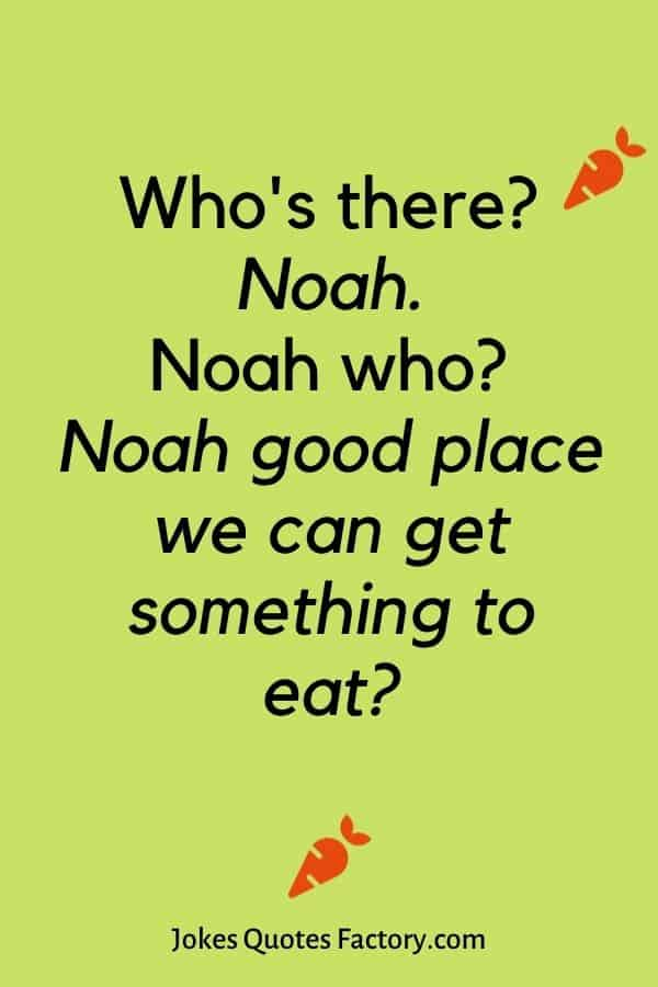 Who's there? Noah. Noah who? Noah good place we can get something to eat?