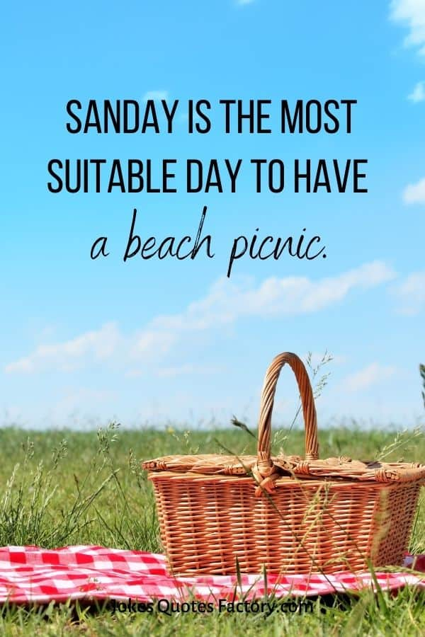 Sanday is the most suitable day to have a beach picnic