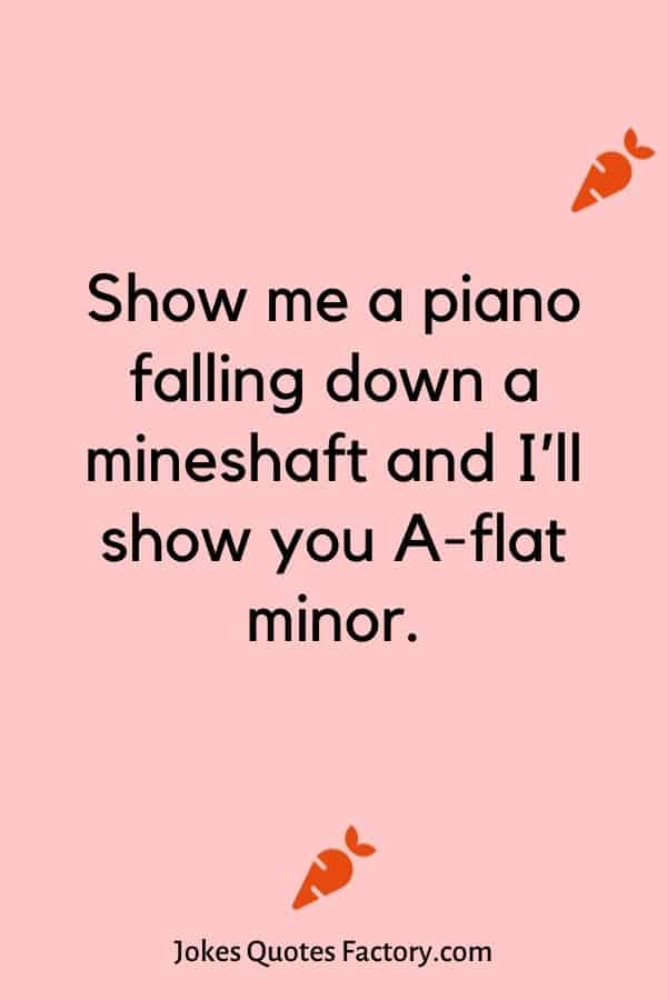 Show me a piano falling down a mineshaft and I'll show you A-flat minor