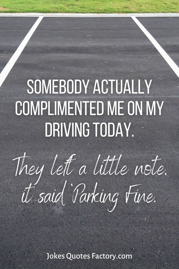 Somebody actually complimented me on my driving today