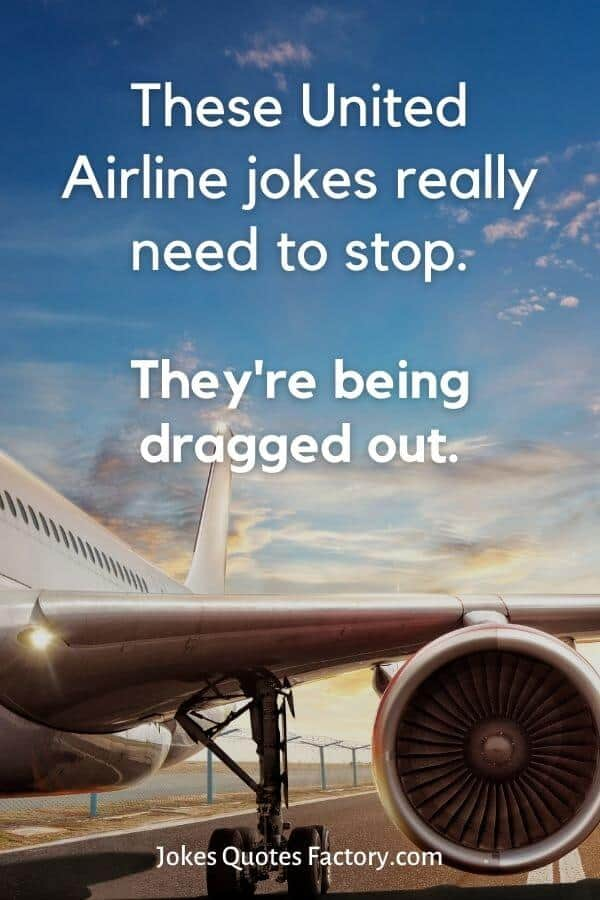 These United Airline jokes really need to stop. They're being dragged out.