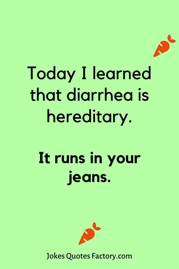 Today I learned that diarrhea is hereditary
