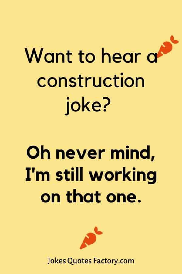 Want to hear a construction joke