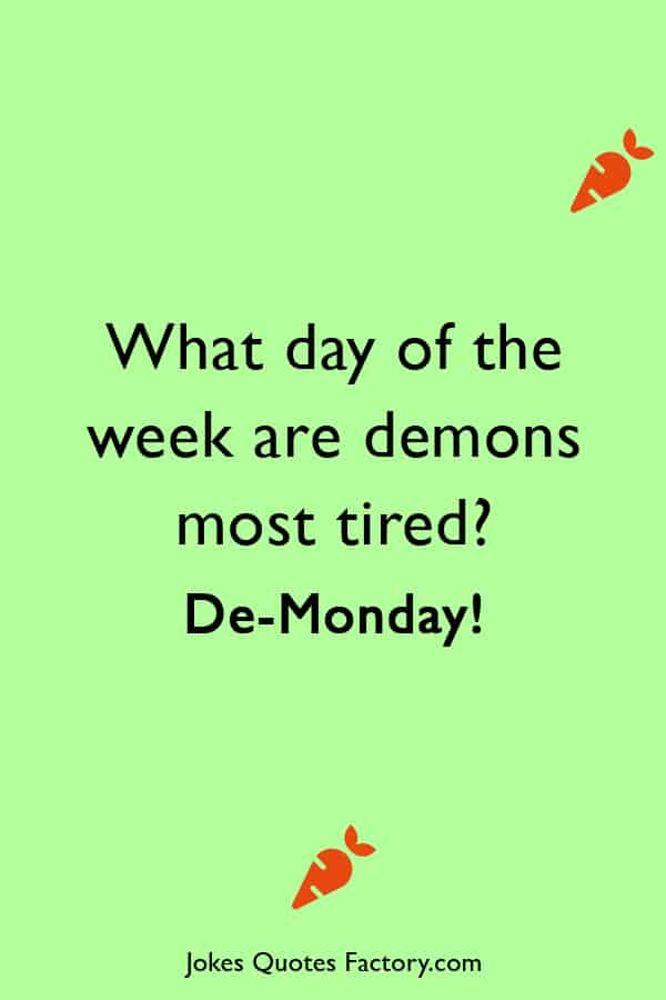 What day of the week are demons most tired - monday jokes