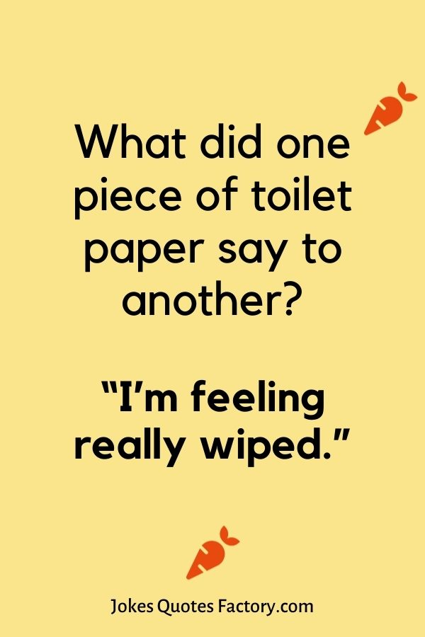 What did one piece of toilet paper say to another?