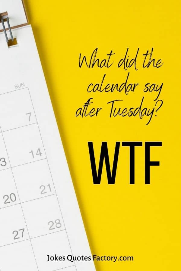 What did the calendar say after Tuesday