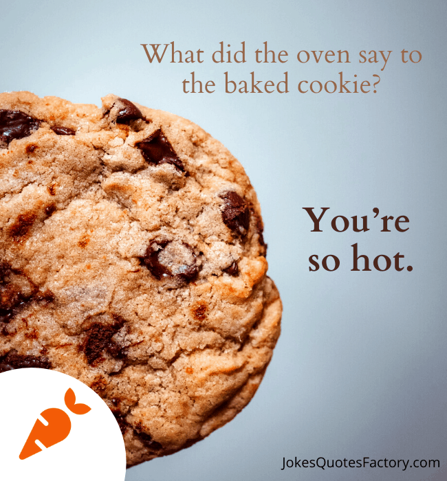 What did the oven say to the baked cookie