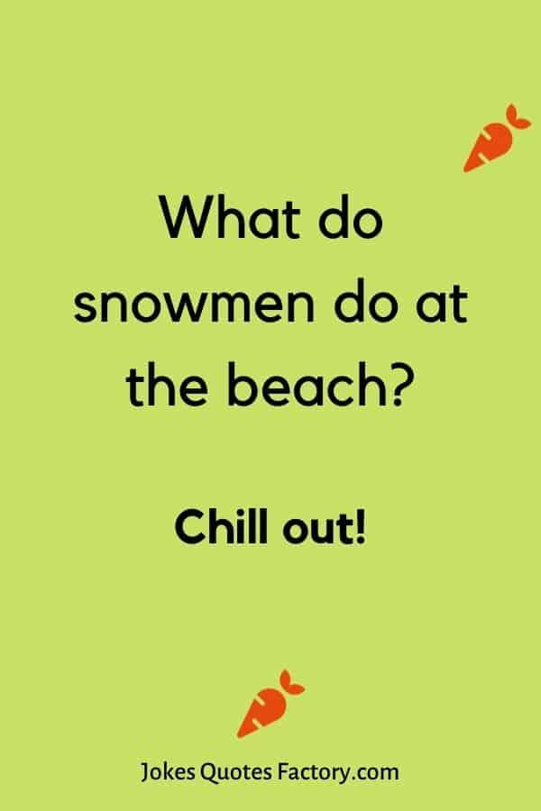 What do snowmen do at the beach