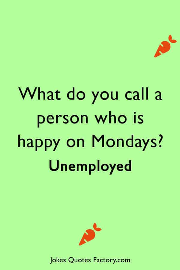 What do you call a person who is happy on Mondays - Monday Jokes