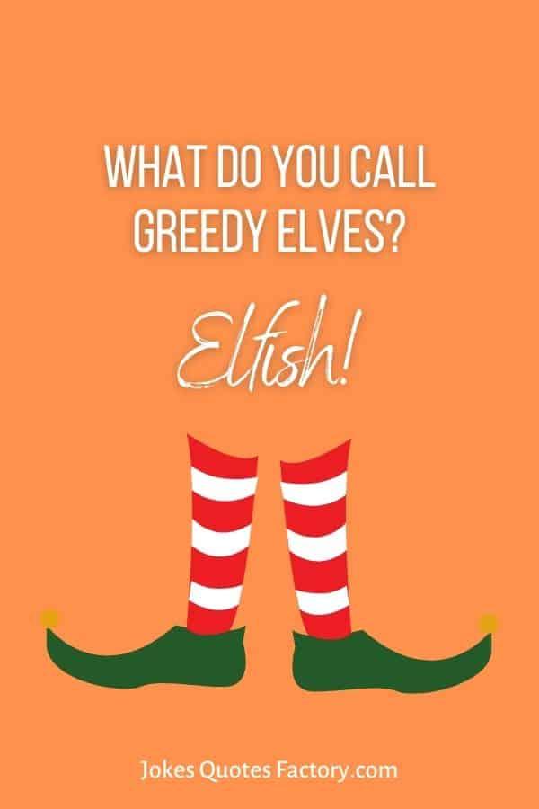 What do you call greedy elves