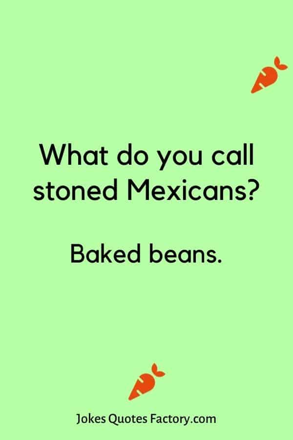 What do you call stoned Mexicans