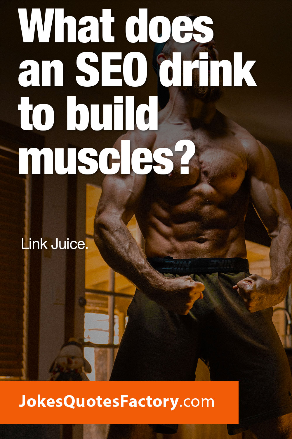What does an SEO drink to build muscles? Link Juice!