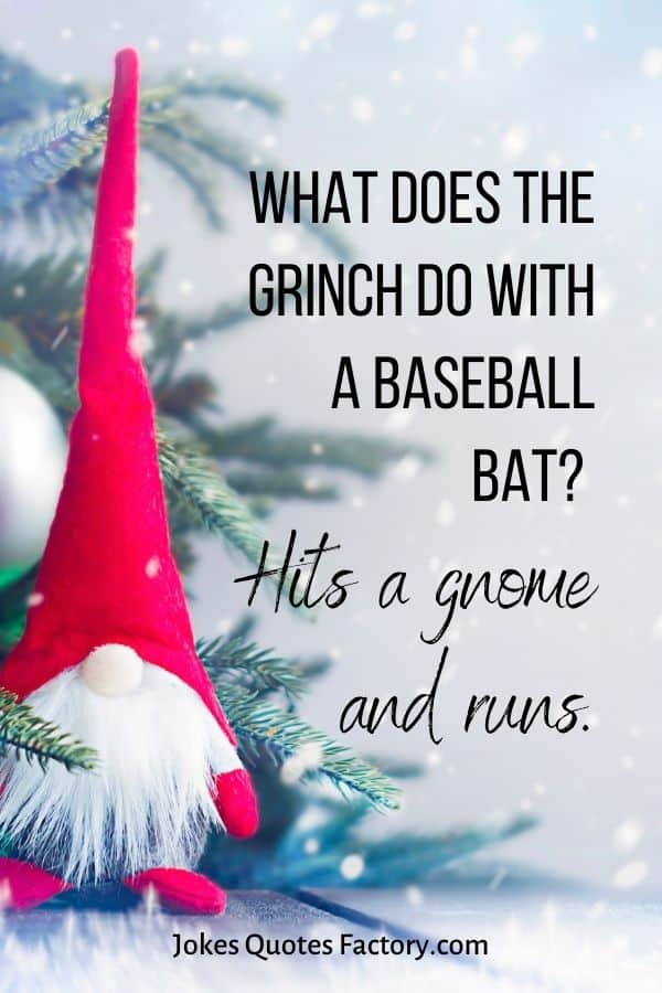 What does the Grinch do with a baseball bat