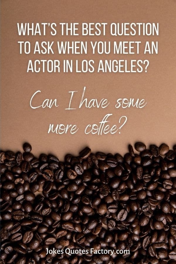 What's the best question to ask when you meet an actor in Los Angeles