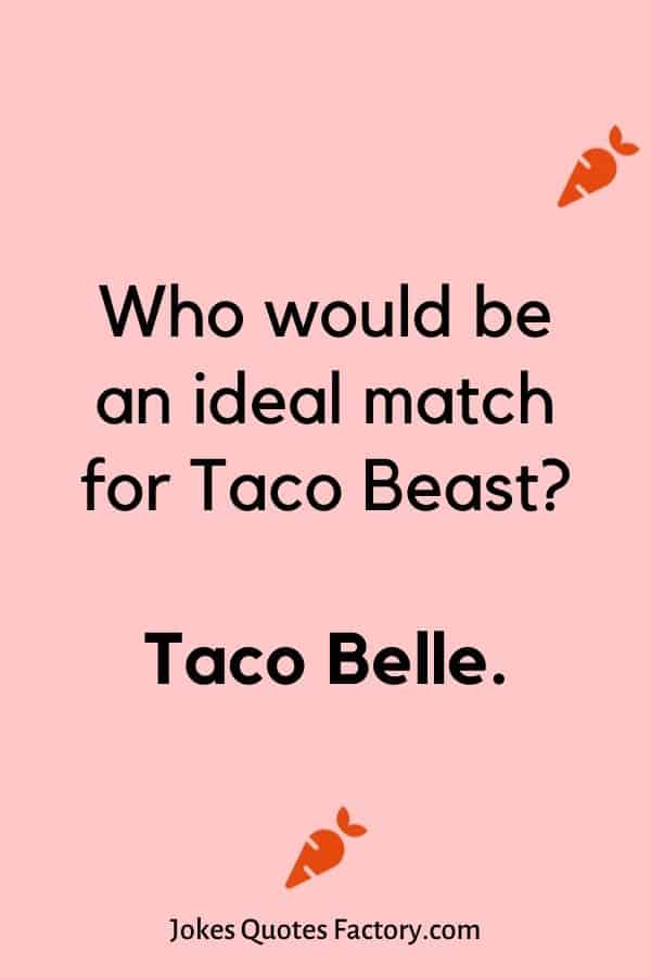 Who would be an ideal match for Taco Beast