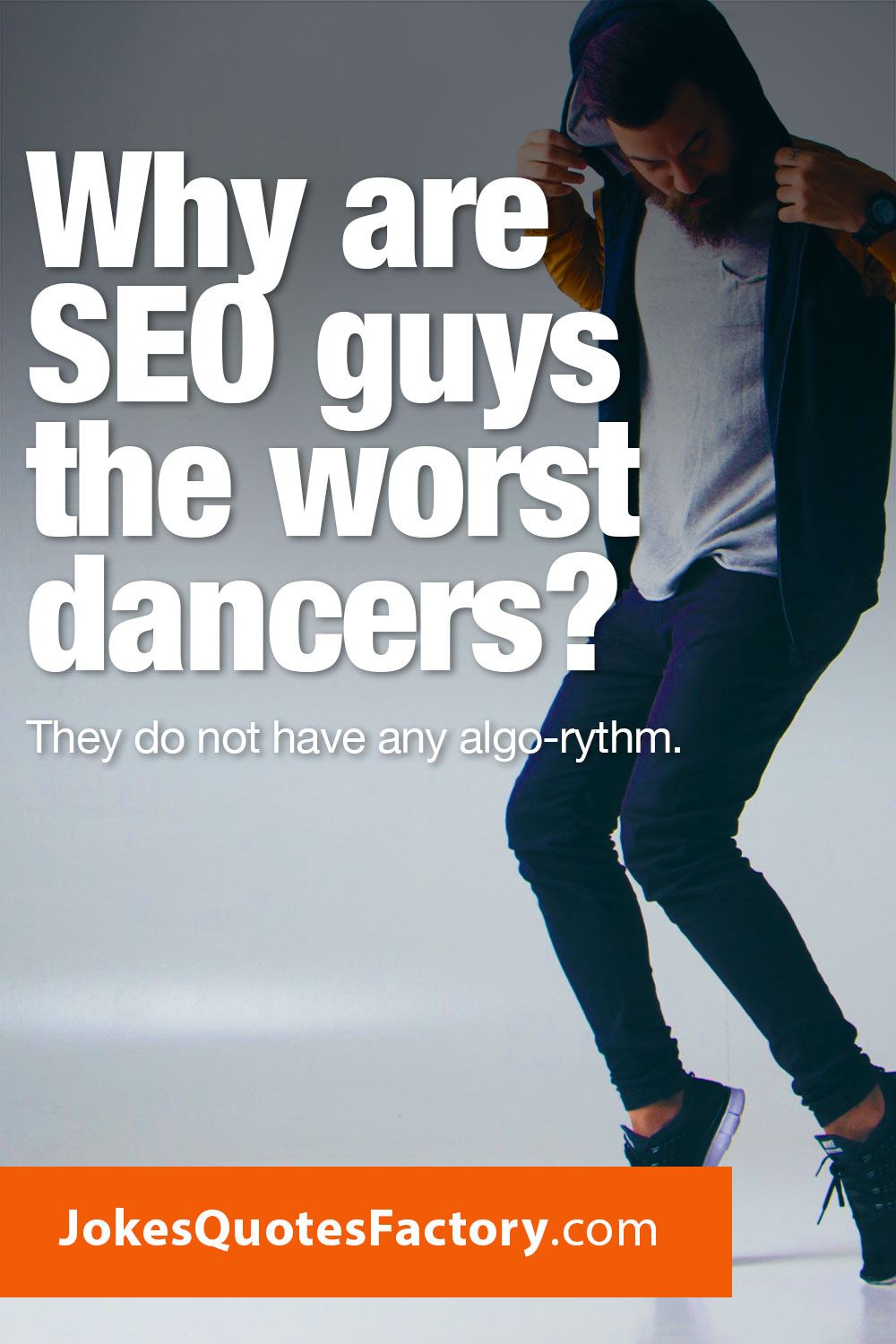 Why are SEO guys the worst dancers? They do not have any algo-rythm.