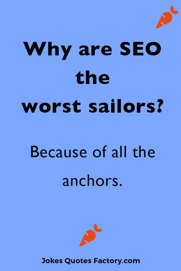 Why are SEO the worst sailors? Because of all the anchors.