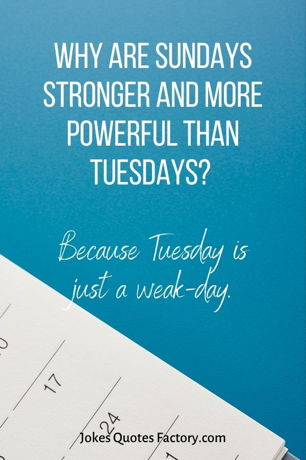 Why are Sundays stronger and more powerful than Tuesdays
