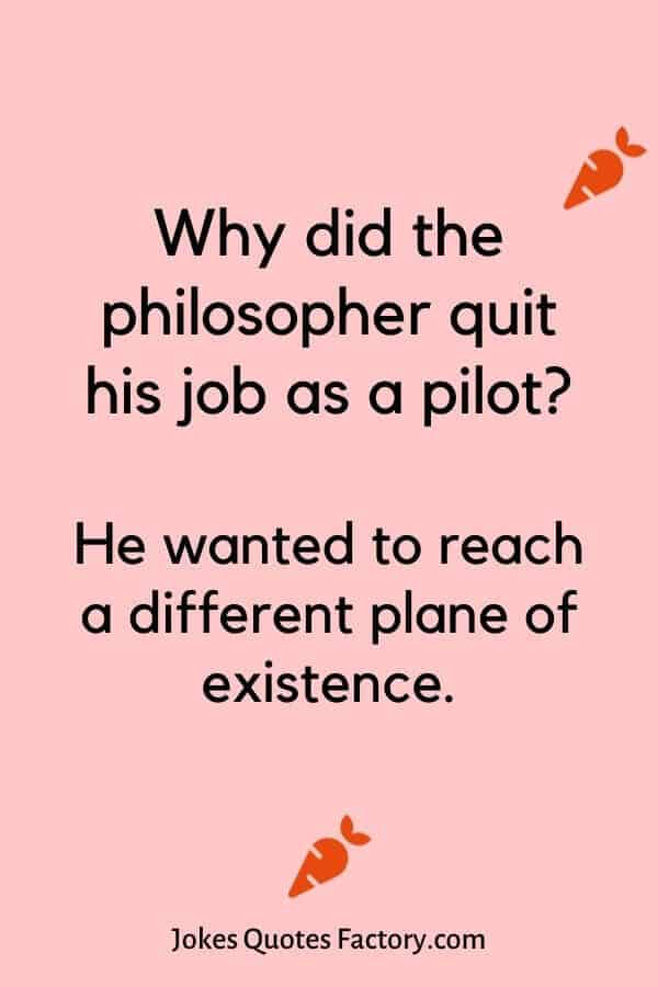 Why did the philosopher quit his job as a pilot - airplane jokes