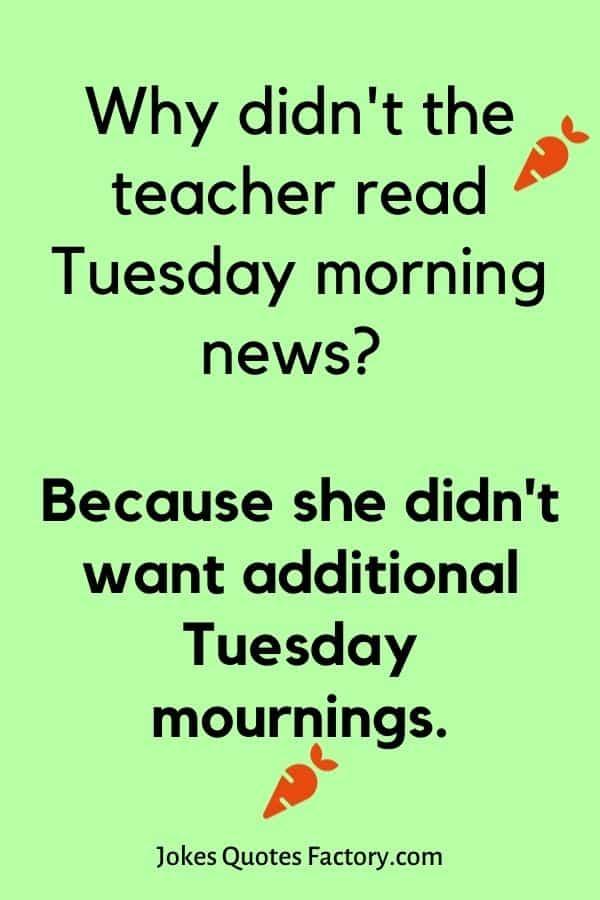 Why didn't the teacher read Tuesday morning news
