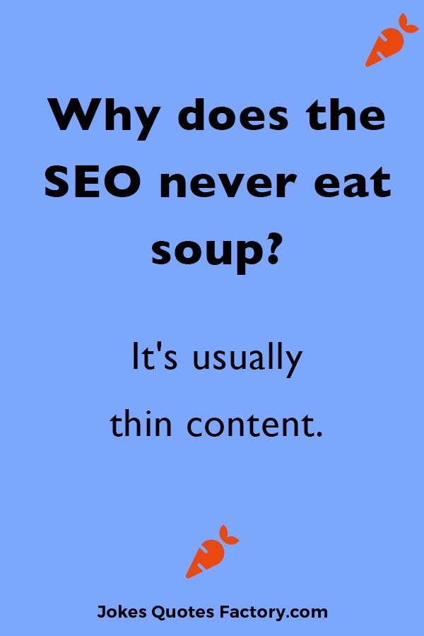Why does the SEO never eat soup? It's usually thin content.