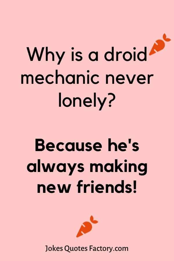 Why is a droid mechanic never lonely