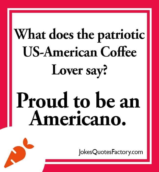 What does the patriotic US-American Coffee Lover say? Proud to be an Americano.