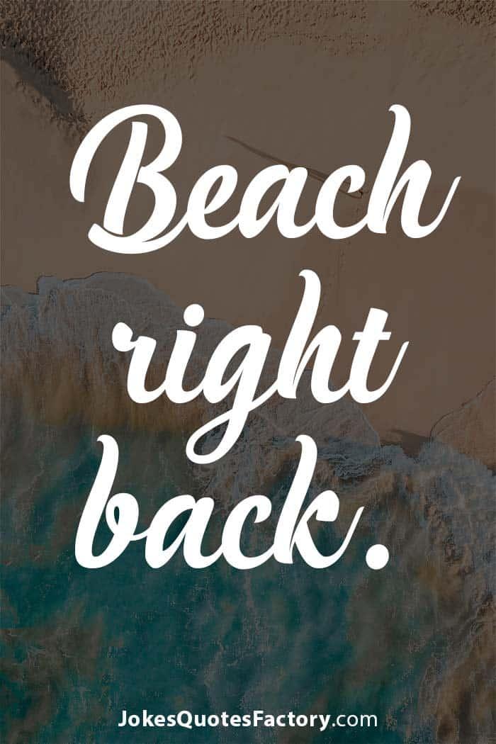 Beach right back.