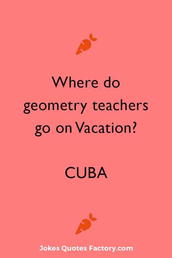 Where do geometry teachers go on Vacation?