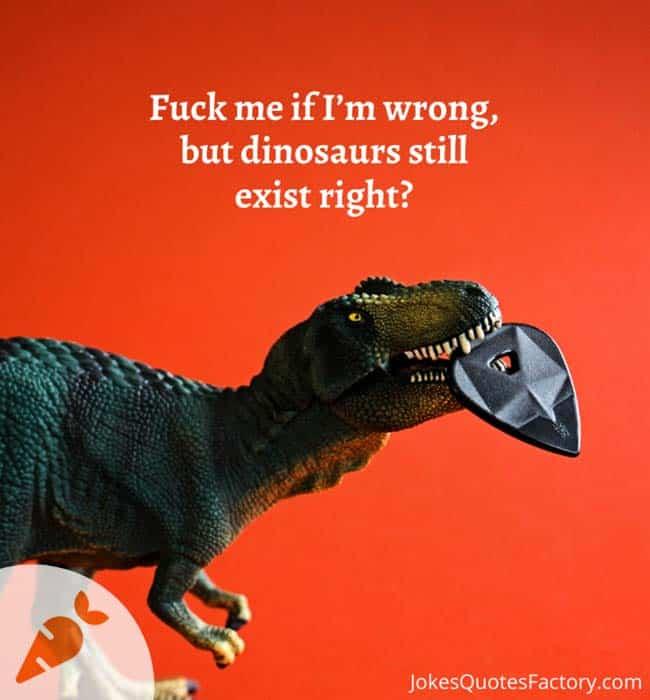 Dinosaurs still exist - funny jokes for adults