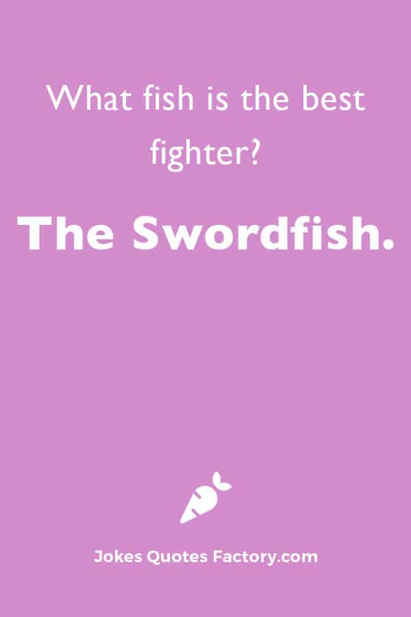 What fish is the best fighter?   The Swordfish.