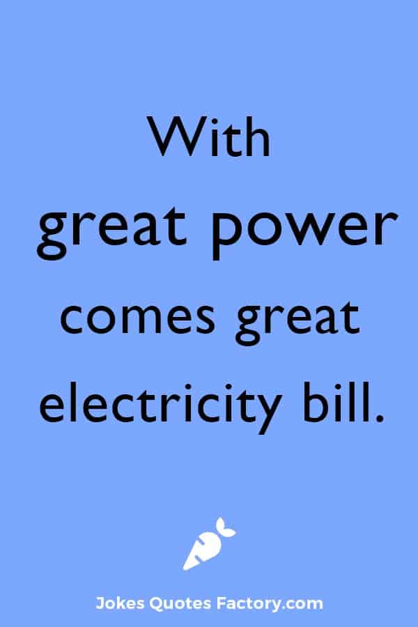 With great power comes great electricity bill.