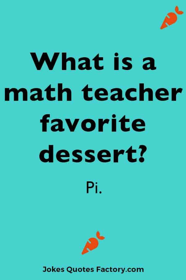 What is a math teacher favorite dessert? Pi.