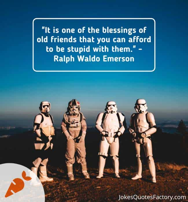It is one of the blessings of old friends that you can afford to be stupid with them