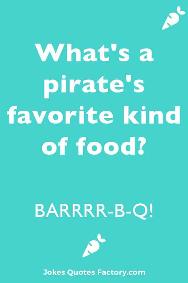 What's a pirate's favorite kind of food? BARRRR-B-Q!